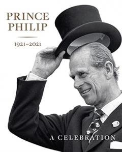 Deborah Clarke - Prince Philip 1921-2021: A Celebration