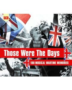 Those Were The Days - 100 Musical Wartime Memories
